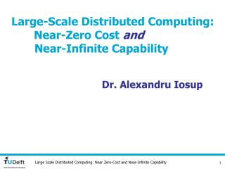 Large-Scale Distributed Computing: 	Near-Zero Cost  and        Near-Infinite Capability