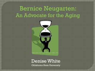 Bernice  Neugarten :                An Advocate for the Aging