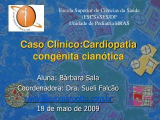 Caso Clínico:Cardiopatia congênita cianótica