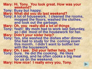 Mary: Hi, Tony.  You look great. How was your             weekend? Tony: Busy but happy.
