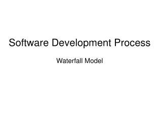 Software Development ProcessWaterfall Model
