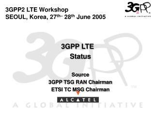 3GPP2 LTE Workshop SEOUL, Korea, 27 th�  28 th  June 2005