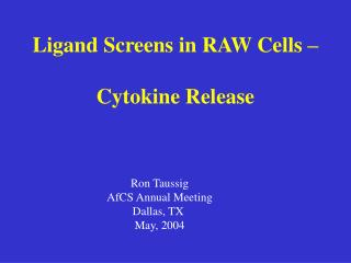 Ligand Screens in RAW Cells     Cytokine Release