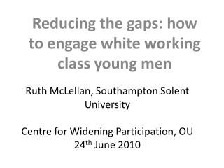 Reducing the gaps: how to engage white working class young men