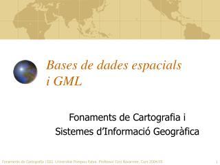 Bases de dades espacials i GML