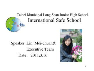 Taipei Municipal Long Shan Junior High School    International Safe School