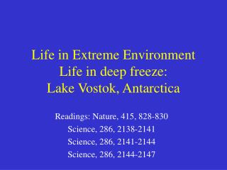 Life in Extreme Environment Life in deep freeze:  Lake Vostok, Antarctica