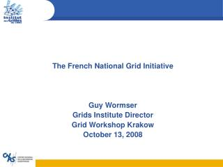 The French National Grid Initiative Guy Wormser Grids Institute Director Grid Workshop Krakow