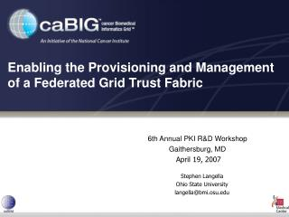 Enabling the Provisioning and Management of a Federated Grid Trust Fabric