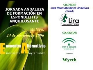 ORGANIZA Liga Reumatol gica Andaluza LIRA      COLABORAN       -------  Wyeth