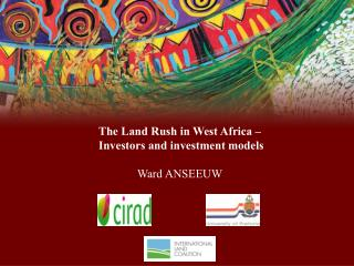 The Land Rush in West Africa –  Investors and investment models Ward ANSEEUW