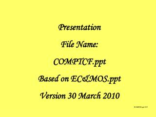 Presentation File Name: COMPTCF Based on EC&MOS Version 30 March 2010