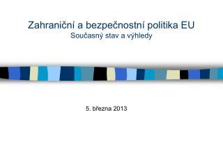 Zahraniční a bezpečnostní politika EU Současný stav a výhledy