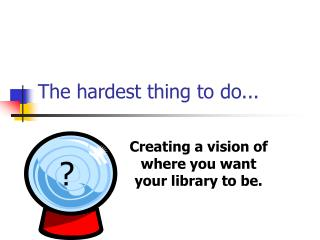 The hardest thing to do...
