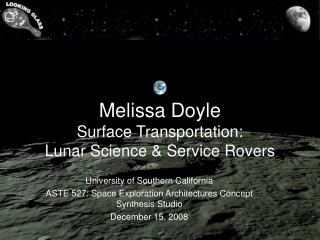 Melissa Doyle Surface Transportation: Lunar Science & Service Rovers