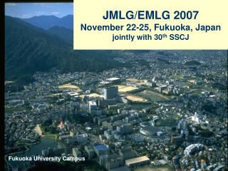 JMLG/EMLG 2007 November 22-25, Fukuoka, Japan jointly with 30 th  SSCJ