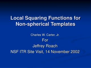 Local Squaring Functions for Non-spherical Templates