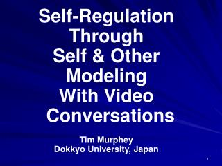 Self-Regulation Through Self & Other Modeling With Video Conversations Tim Murphey