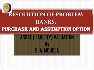 RESOLUTION OF PROBLEM BANKS: PURCHASE AND ASSUMPTION OPTION