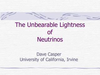 The Unbearable Lightness of Neutrinos