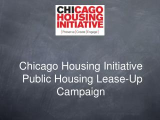 Chicago Housing Initiative  Public Housing Lease-Up Campaign