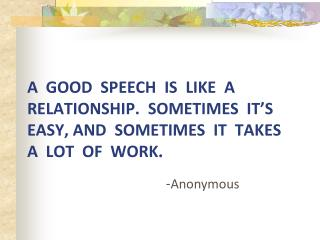 A  good  speech  is  like  a  relationship.  Sometimes  it s  easy, and  sometimes  it  takes a  lot  of  work.