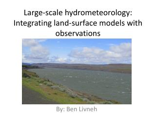 Large-scale hydrometeorology:  Integrating land-surface  models with observations