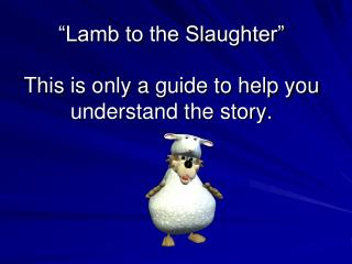 �Lamb to the Slaughter� This is only a guide to help you understand the story.