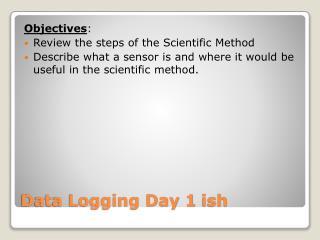 Data Logging Day 1  ish