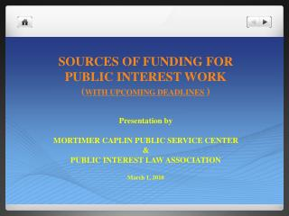 SOURCES OF FUNDING FOR PUBLIC INTEREST WORK ( WITH UPCOMING DEADLINES  )