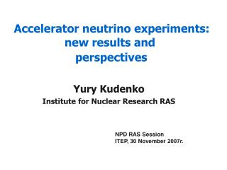 Yury Kudenko Institute for Nuclear Research RAS