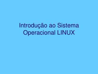 Introdu��o ao Sistema Operacional LINUX
