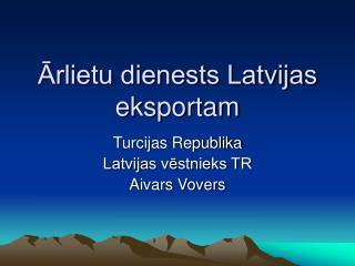 Ārlietu dienests Latvijas eksportam