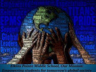 Elkins Pointe Middle School,  Our Mission:  Empowering  students for tomorrow's global society