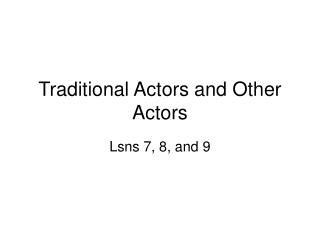 Traditional Actors and Other Actors