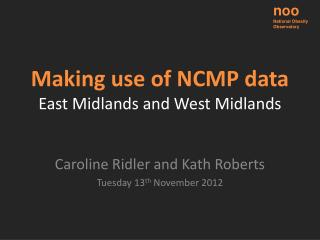 Making use of NCMP data East Midlands and West Midlands