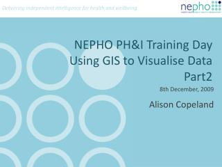 NEPHO PH&I Training Day  Using GIS to Visualise Data Part2