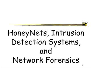 HoneyNets, Intrusion Detection Systems, and  Network Forensics