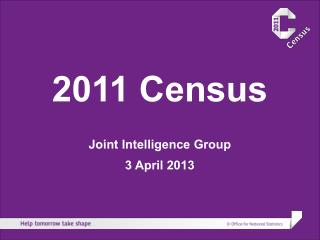 2011 Census Joint Intelligence Group 3 April 2013