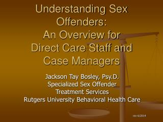 Understanding Sex Offenders:  An Overview for  Direct Care Staff and  Case Managers
