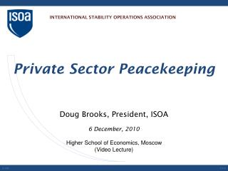 Doug Brooks, President, ISOA 6 December, 2010 Higher School of Economics, Moscow (Video Lecture)