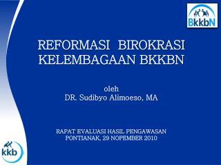 REFORMASI  BIROKRASI KELEMBAGAAN BKKBN   oleh DR. Sudibyo Alimoeso, MA