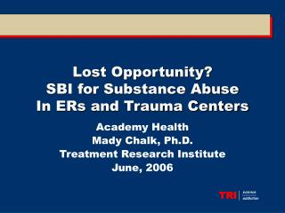 Lost Opportunity?  SBI for Substance Abuse  In ERs and Trauma Centers
