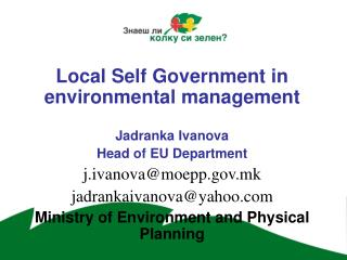 Local Self Government in environmental management Jadranka Ivanova Head of EU Department