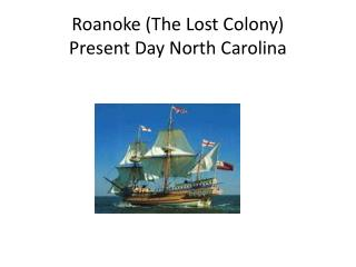 Roanoke (The Lost Colony) Present Day North Carolina