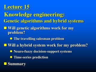 Genetic algorithms and hybrid systems Will genetic algorithms work for my   problem?
