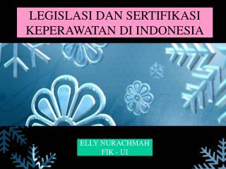 LEGISLASI DAN SERTIFIKASI KEPERAWATAN DI INDONESIA