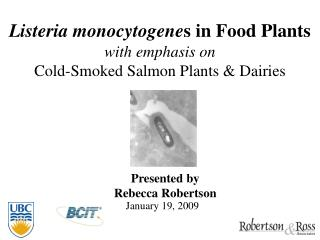 Listeria monocytogenes in Food Plants  with emphasis on  Cold-Smoked Salmon Plants  Dairies