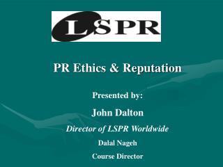 Presented by: John Dalton  Director of LSPR Worldwide Dalal Nageh Course Director