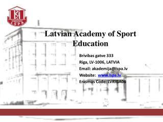 Brivibas gatve 333  Riga, LV-1006 ,  LATVIA Email: akademija@lspa.lv Website:   lspa.lv